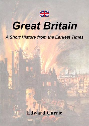 Great Britain - A Short History from the Earliest Times