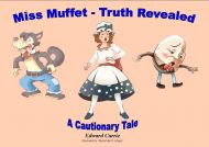 Miss Muffet - Truth Revealed - A Cautionary Tale
