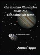 The Zradian Chronicles - The Reluctant Hero - Book 1